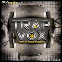 Trap Vox Famous Audio Vocals Samples Packs