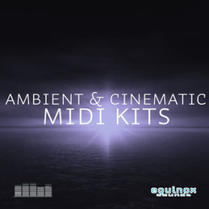 Ambient and Cinematic MIDI Construction Kits by Equinox Sounds