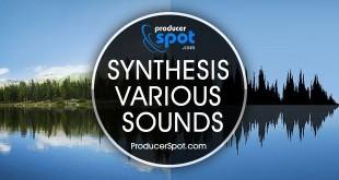 Synthesis Various Sounds - Digital Sound Design Tips