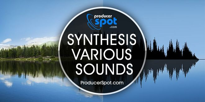Synthesis Various Sounds - Digital Sound Design Tips