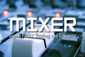 TIPS: Mixer Signal Paths, Routing and Grouping