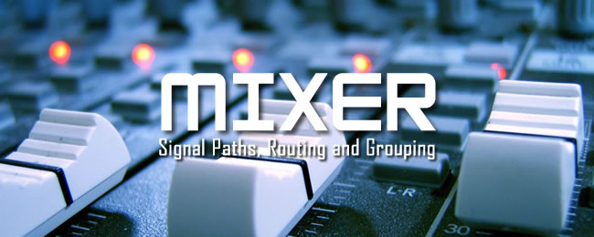 Mixer Signal Paths, Routing and Grouping