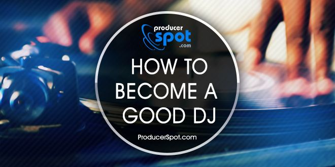 How To Become a Good DJ