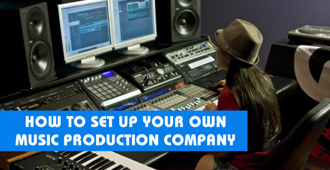 How To Set Up Your Own Music Production Company