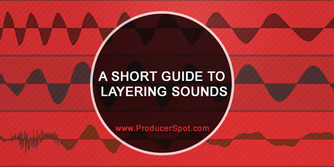 Guide To Layering Sounds