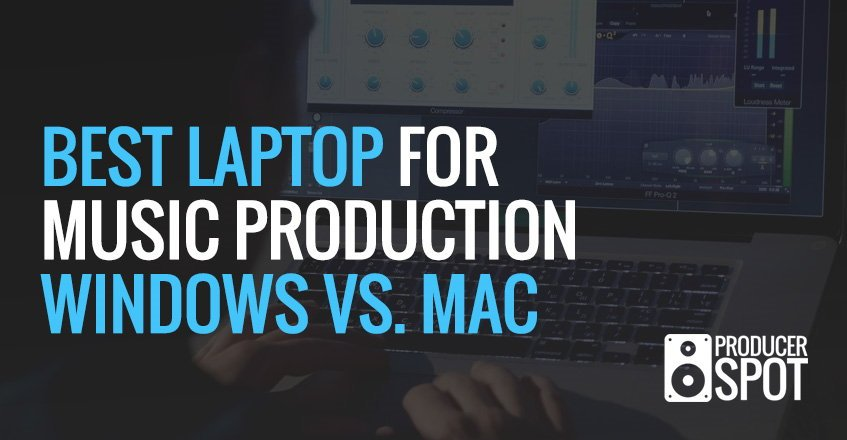 Best Laptop For Music Production Windows vs Mac OS