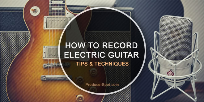 how to record electric guitar best tips techniques. Black Bedroom Furniture Sets. Home Design Ideas