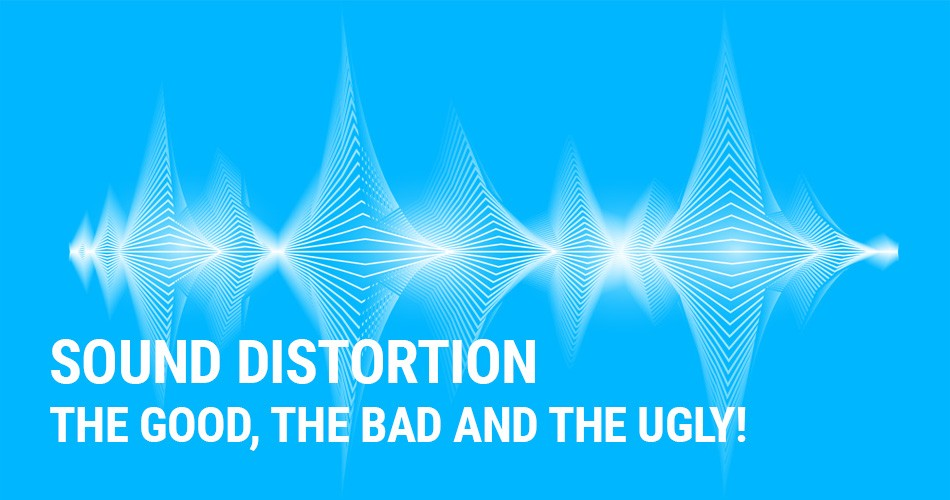 Sound Distortion The Good The Bad and The Ugly