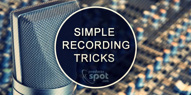 Simple Recording Tricks For A Better Mix