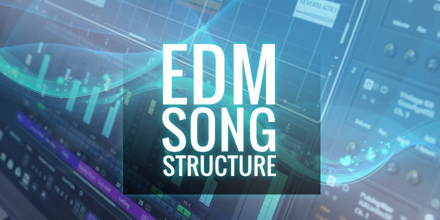 How To Make EDM Music - EDM Song Structure
