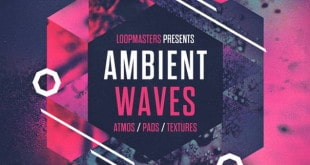 Ambient Waves Sample Pack Released by Loopmasters