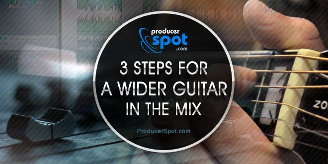 3 Steps For A Wider Guitar In The Mix