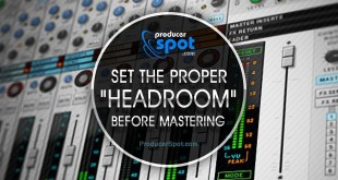 "Set The Proper ""Headroom"" Before Mastering"