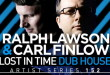 Ralph Lawson & Carl Finlow - Lost In Time Dub House