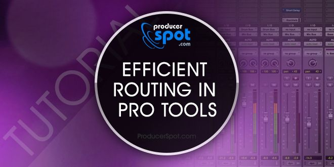 Pro Tools Tutorial: Efficient Routing in Pro Tools