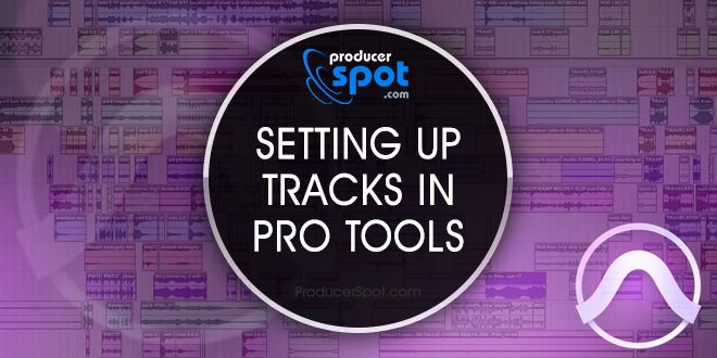 Pro Tools Tutorial: Setting Up Tracks