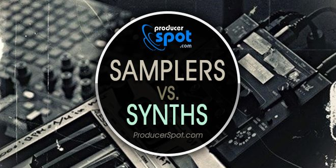 SAMPLERS VS. SYNTHS