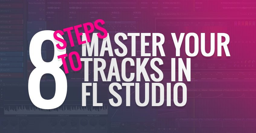 Mastering in FL Studio - 8 Steps To Master a Song in FL Studio