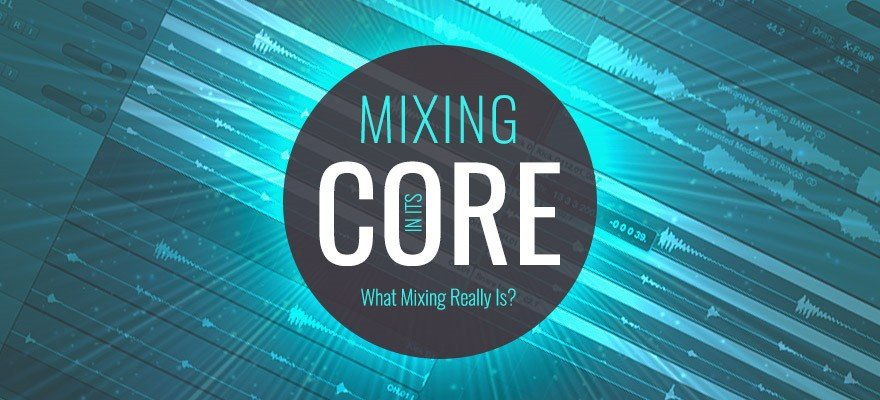 Mixing In Its Core - What Is Audio Mixing Article