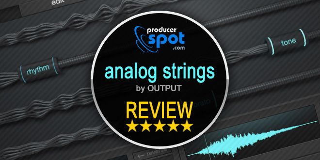 Review: Analog Strings for Kontakt by Output • ProducerSpot