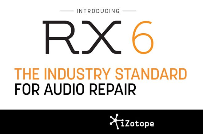 RX 6 Audio Repair Software Released by iZotope • ProducerSpot