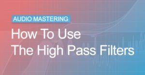 Audio Mastering Tutorial - How to use High Pass Filters