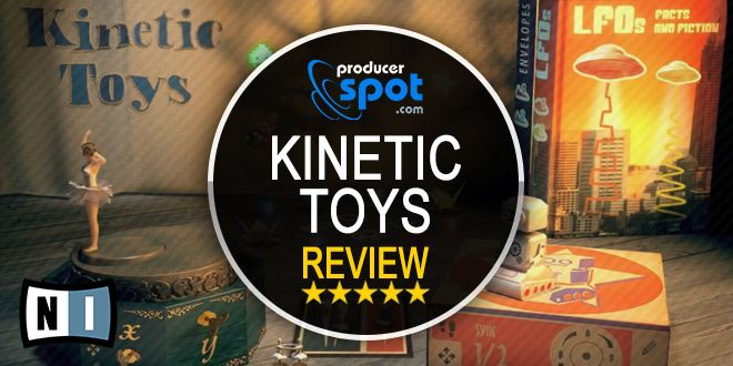 Review: Kinetic Toys Kontakt Library by Native Instruments