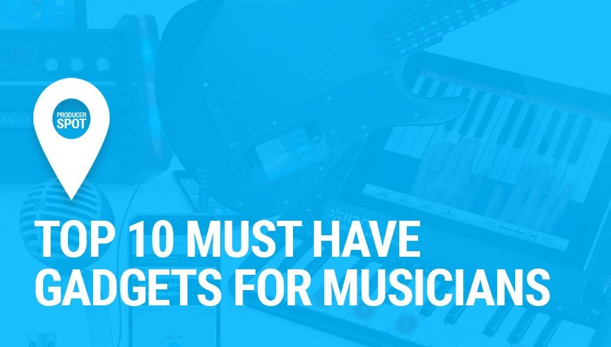 Top 10 Must Have Gadgets for Musicians