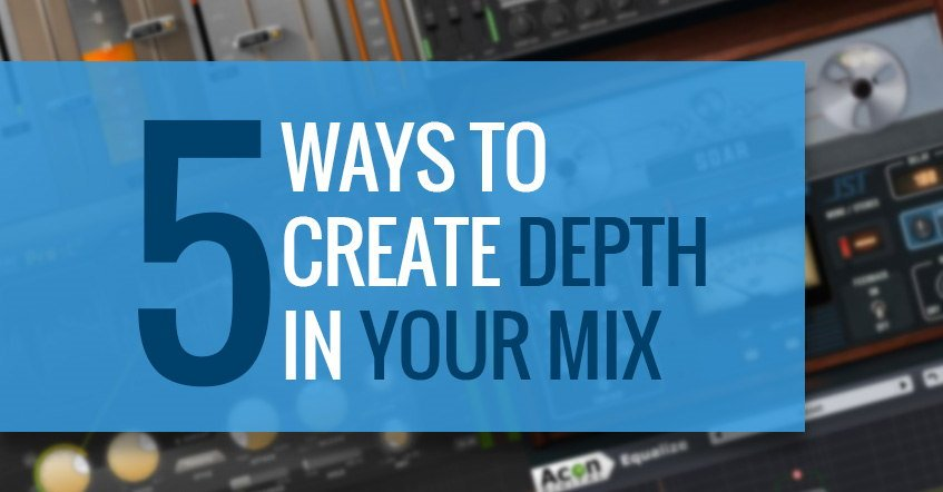 5 Ways To Create Depth In Audio Mix