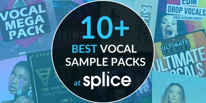10+ Best Vocal Sample Packs Available at Splice.com