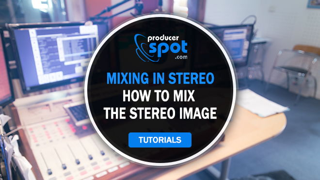 Mixing In Stereo: How To Mix The Stereo Image