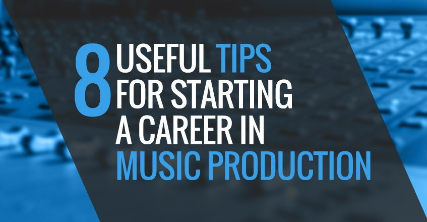 Tips For Starting A Career In Music Production
