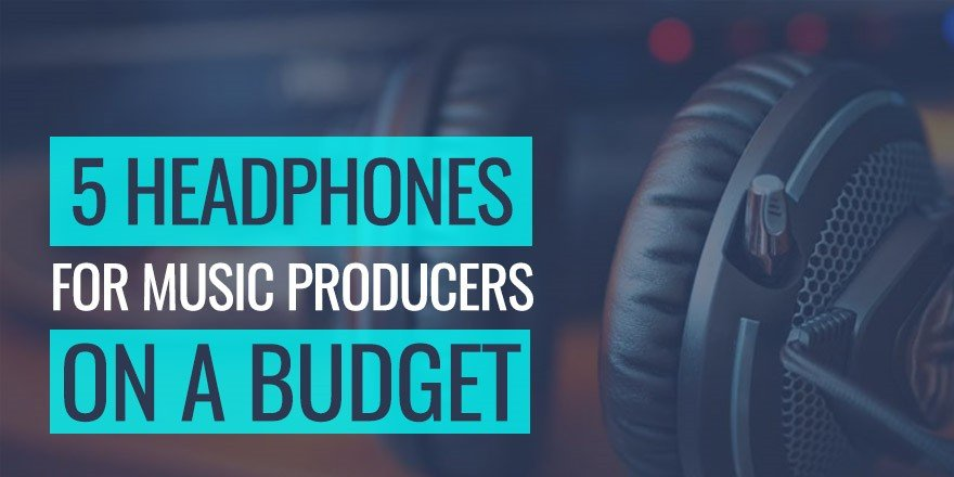 5 Budget Affordable Headphones For Music Producers