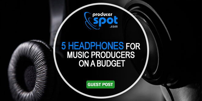 5 Headphones for Music Producers on a Budget