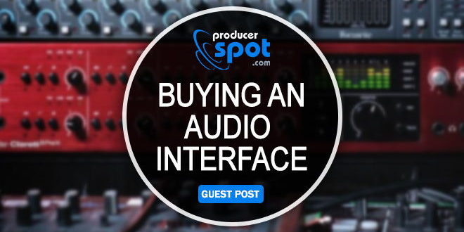 4 Tips For Buying An Audio Interface – Buyer's Guide