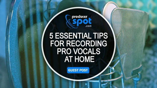 5 Essential Tips For Recording Vocals At Home