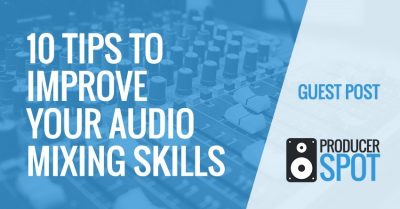 10 Tips To Improve Your Audio Mixing Skills