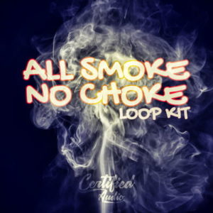Certified Audio - All Smoke No Choke - Hip Hop Loops