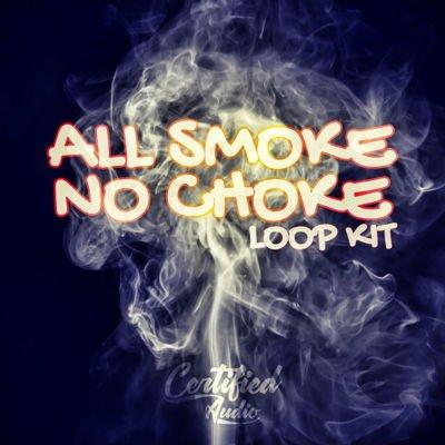 Certified Audio - All Smoke No Choke - Hip Hop Loops