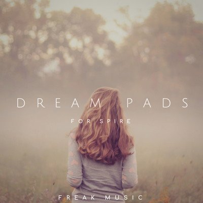 Freak Music - Dream Pads - Spire Presets