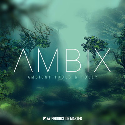 Production Master - AMBIX - Ambient Tools & Foley