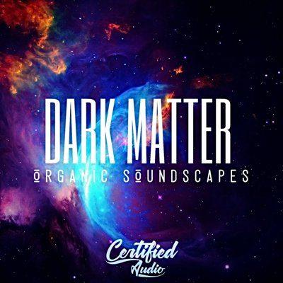 Certified Audio - Dark Matter - Organic Soundscapes
