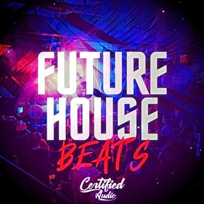 Certified Audio - Future House Beats