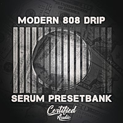 Certified Audio - Modern 808 Drip - Serum Presets