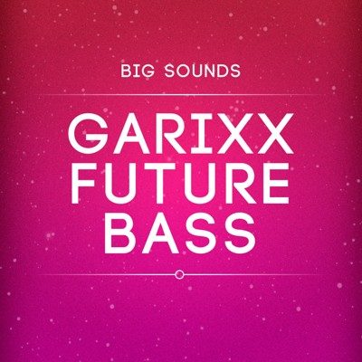 Big Sounds Garixx Future Bass - Martin Garrix Sample Pack