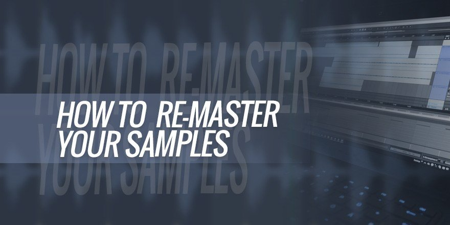 How To Re-Master Your Samples