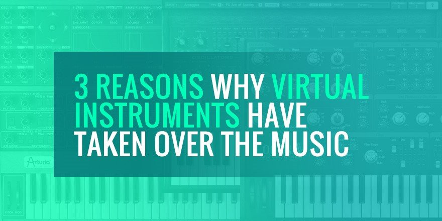 3 Reasons Why Virtual Instruments Have Taken Over Music