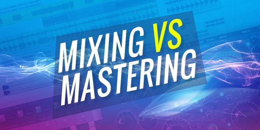 Audio Mixing vs Mastering