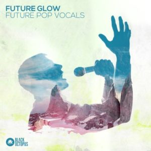 Black Octopus Sound - Future Glow - Future Pop Vocal Samples