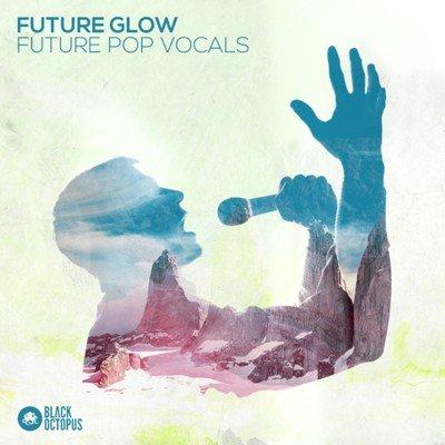 Black Octopus Sound - Future Glow - Future Pop Vocal Samples